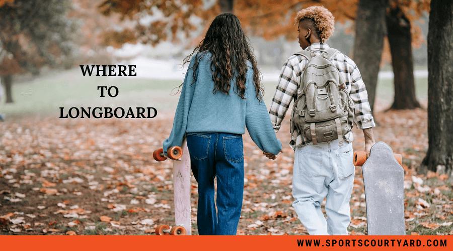 Where To Longboard