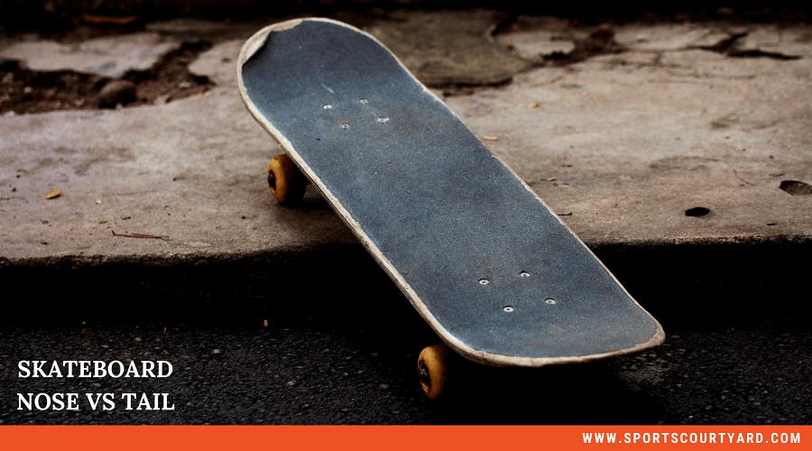 Skateboard Nose Vs Tail