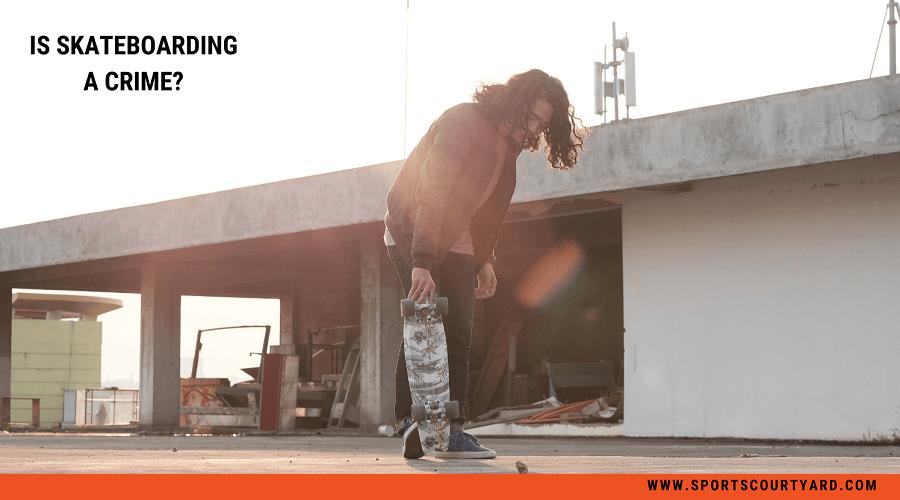 Is Skateboarding A Crime